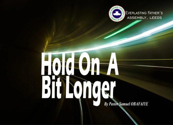 Hold On A Bit Longer, by Pastor Samuel Obafaiye