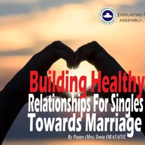 Building Healthy Relationships for Singles Towards Marriage, by Pastor Tonia Obafaiye