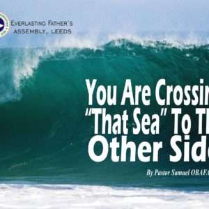 You Are Crossing 'That Sea' To The Other Side, by Pastor Samuel Obafaiye