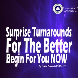Surprise Turnarounds For The Better Begin For You Now, by Pastor Samuel Obafaiye