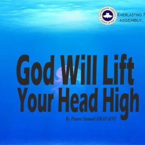 God Will Lift Your Head High, by Pastor Samuel Obafaiye