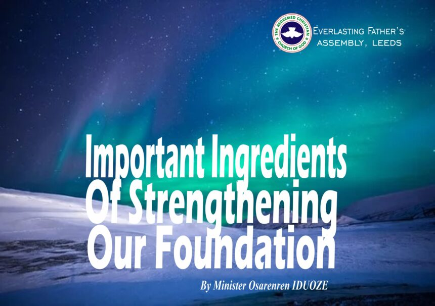Important Ingredients of Strengthening Our Foundation, by Minister Osarenren Iduoze
