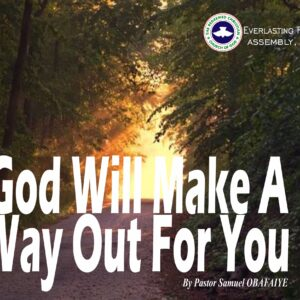 God Will Make A Way Out For You, by Pastor Samuel Obafaiye