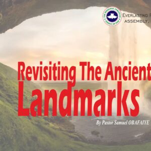 Revisiting the Ancient Landmarks, by Pastor Samuel Obafaiye