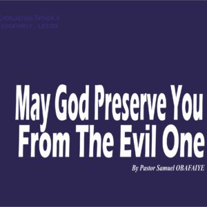 May God Preserve You From The Evil One, by Pastor Samuel Obafaiye