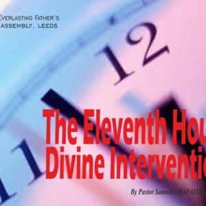 The Eleventh Hour Divine Intervention, by Pastor Samuel Obafaiye