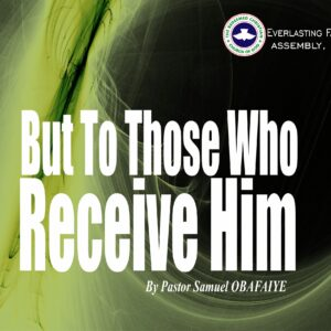 But To Those Who Receive Him, by Pastor Samuel Obafaiye