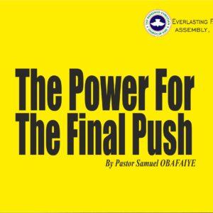 The Power For The Final Push, by Pastor Samuel Obafaiye