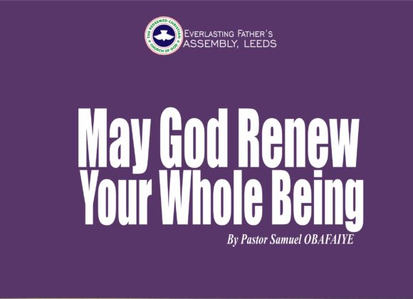 May God Renew Your Whole Being, by Pastor Samuel Obafaiye