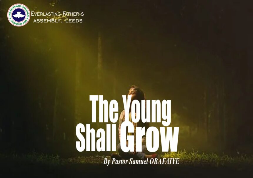 The Young Shall Grow, by Pastor Samuel Obafaiye