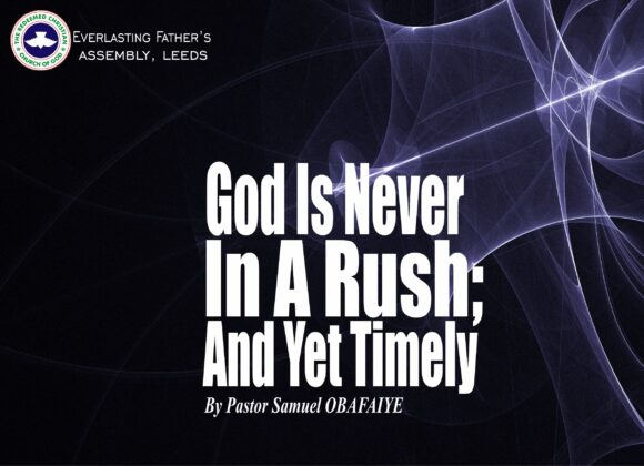 God Is Never In A Rush; And Yet Timely, by Pastor Samuel Obafaiye