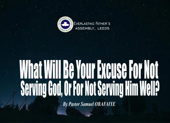What Will Be Your Excuse For Not Serving God Or For Not Serving Him Well? by Pastor Samuel Obafaiye