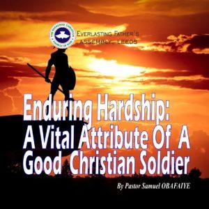 Enduring Hardship: A Vital Attribute Of A Good Christian Soldier, by Pastor Samuel Obafaiye