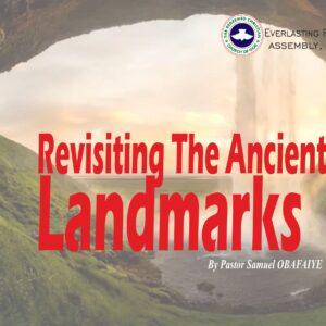 Revisiting the Ancient Landmarks, by Pastor Samuel Obafaiye